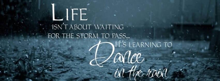 life-isnt-about-waiting-for-the-storm-to-pass-its-learning-to-dance-in-the-rain-facebook-cover